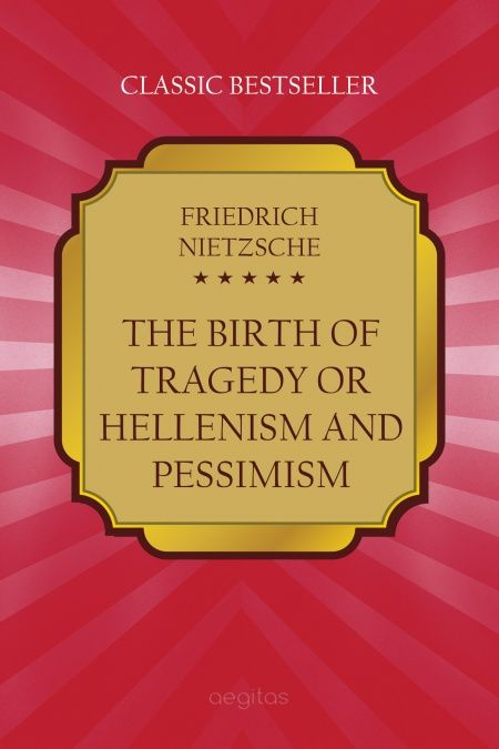 The Birth of Tragedy, Or: Hellenism and Pessimism  - обложка