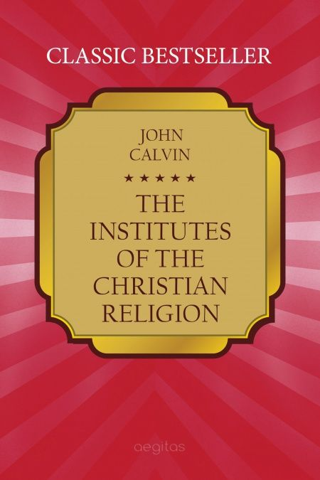 The Institutes of the Christian Religion  - обложка