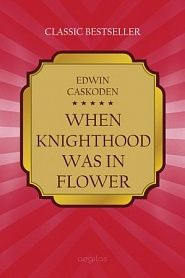 When Knighthood Was in Flower - обложка